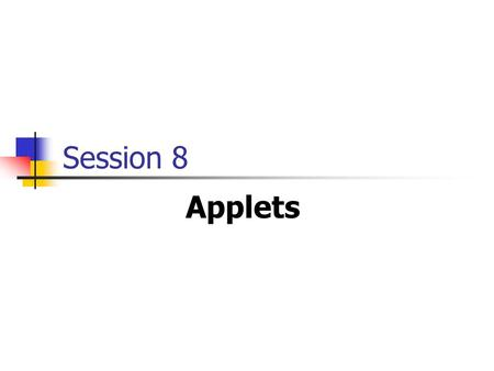 Applets Session 8. Java Simplified / Session 8 / 2 of 31 Review The Abstract Windowing Toolkit (AWT) is a set of classes that allow us to create a graphical.
