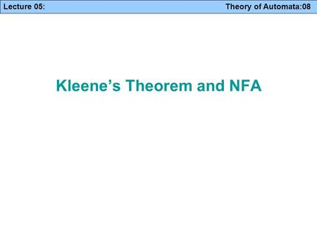 Lecture 05: Theory of Automata:08 Kleene's Theorem and NFA.