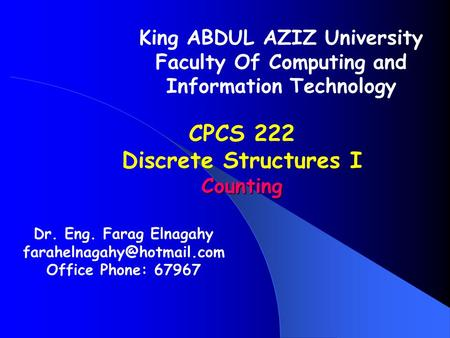 Dr. Eng. Farag Elnagahy Office Phone: 67967 King ABDUL AZIZ University Faculty Of Computing and Information Technology CPCS 222.