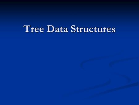 Tree Data Structures. Binary Tree Iterator Similar idea to Linked Lists: Define a class that handles the traversal of the complete tree for us, allowing.