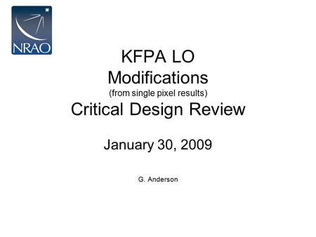 KFPA LO Modifications (from single pixel results) Critical Design Review January 30, 2009 G. Anderson.