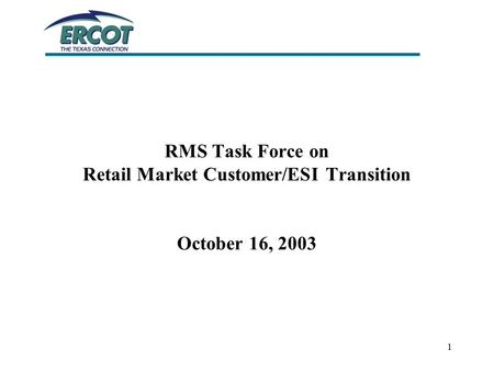 1 RMS Task Force on Retail Market Customer/ESI Transition October 16, 2003.