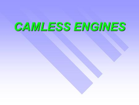 CAMLESS ENGINES.