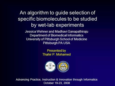 An algorithm to guide selection of specific biomolecules to be studied by wet-lab experiments Jessica Wehner and Madhavi Ganapathiraju Department of Biomedical.