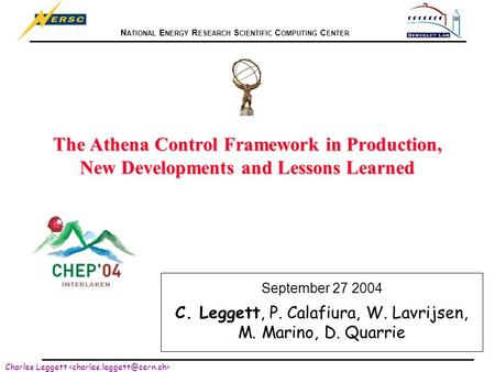 N ATIONAL E NERGY R ESEARCH S CIENTIFIC C OMPUTING C ENTER Charles Leggett The Athena Control Framework in Production, New Developments and Lessons Learned.