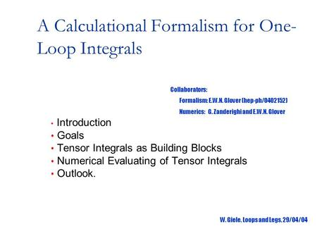 A Calculational Formalism for One- Loop Integrals Introduction Goals Tensor Integrals as Building Blocks Numerical Evaluating of Tensor Integrals Outlook.