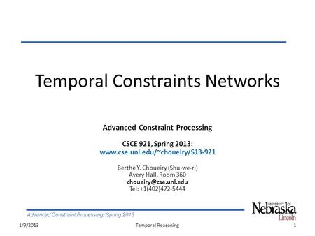 Advanced Constraint Processing, Spring 2013 Temporal Constraints Networks 1/9/20131Temporal Reasoning Advanced Constraint Processing CSCE 921, Spring 2013: