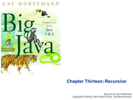 Big Java by Cay Horstmann Copyright © 2008 by John Wiley & Sons. All rights reserved. Chapter Thirteen: Recursion.