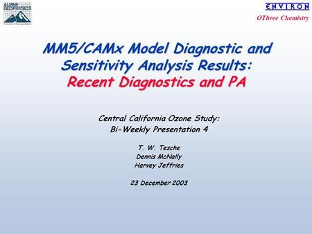 OThree Chemistry MM5/CAMx Model Diagnostic and Sensitivity Analysis Results: Recent Diagnostics and PA Central California Ozone Study: Bi-Weekly Presentation.