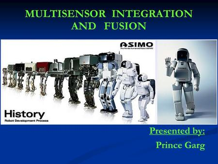 MULTISENSOR INTEGRATION AND FUSION Presented by: Prince Garg.