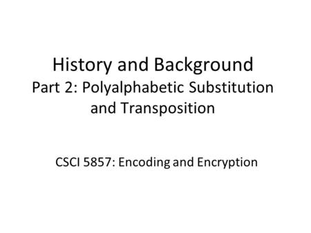 CSCI 5857: Encoding and Encryption