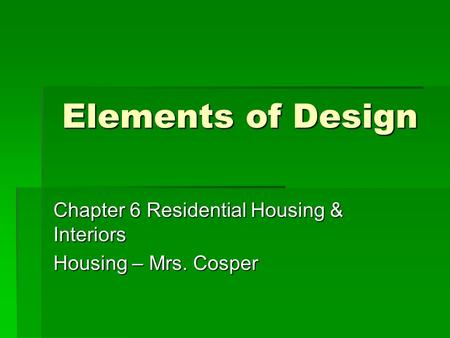 Chapter 6 Residential Housing & Interiors Housing – Mrs. Cosper