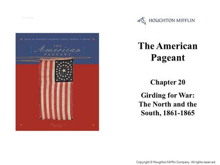 The American Pageant Chapter 20 Girding for War: The North and the South, 1861-1865 Cover Slide Copyright © Houghton Mifflin Company. All rights reserved.