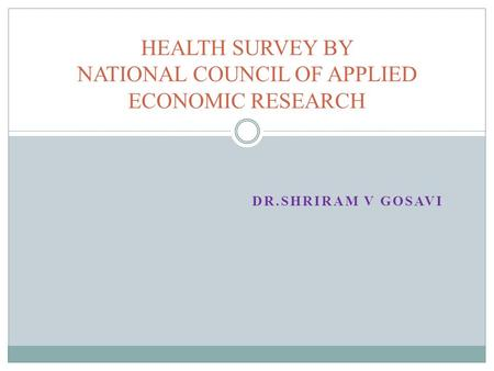 DR.SHRIRAM V GOSAVI HEALTH SURVEY BY NATIONAL COUNCIL OF APPLIED ECONOMIC RESEARCH.