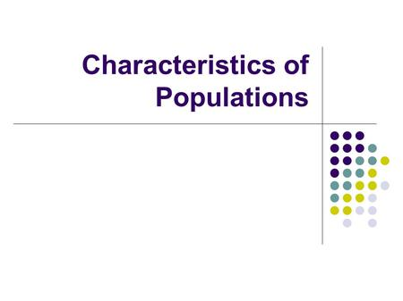 Characteristics of Populations. CHARACTERISTICS of POPULATIONS Habitat: the place where an organism lives Species: organisms that resemble one another.