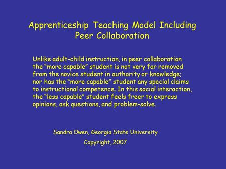 "Apprenticeship Teaching Model Including Peer Collaboration Unlike adult-child instruction, in peer collaboration the ""more capable"" student is not very."