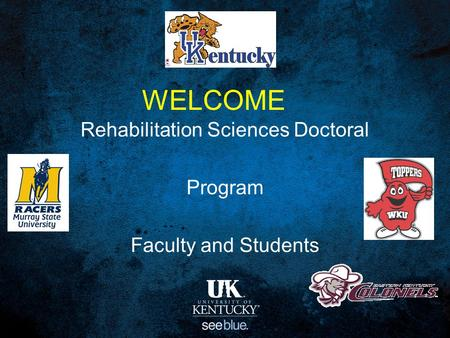 WELCOME Rehabilitation Sciences Doctoral Program Faculty and Students.
