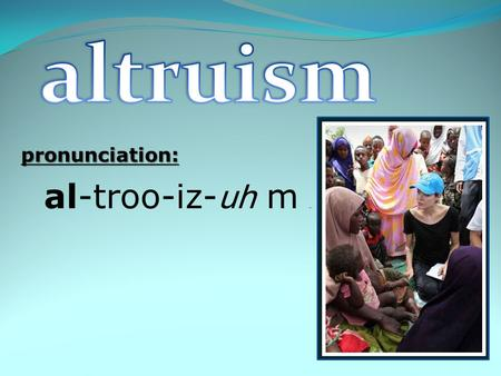 Pronunciation: al-troo-iz- uh m m. By sacrificing themselves for their country, American soldiers demonstrate altruism.