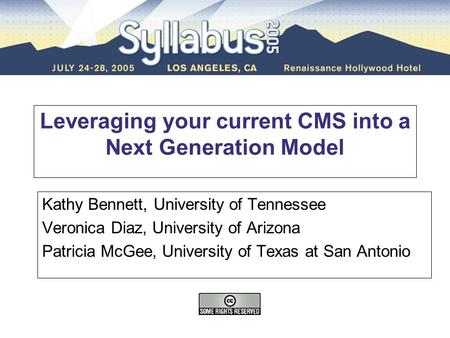 Leveraging your current CMS into a Next Generation Model Kathy Bennett, University of Tennessee Veronica Diaz, University of Arizona Patricia McGee, University.