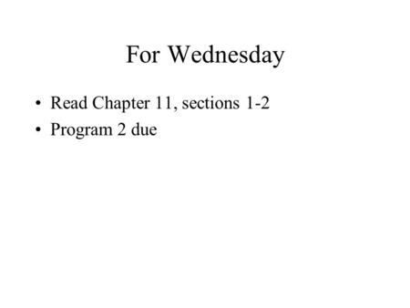 For Wednesday Read Chapter 11, sections 1-2 Program 2 due.