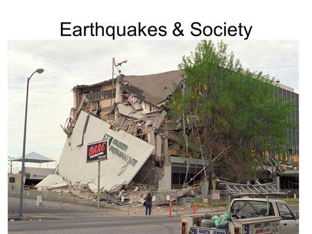 Earthquakes & Society –tsunami –seismic gap Objectives Discuss factors that affect the amount of damage done by an earthquake. Explain some of the factors.