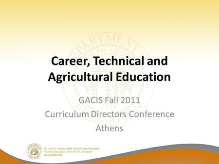Career, Technical and Agricultural Education GACIS Fall 2011 Curriculum Directors Conference Athens.