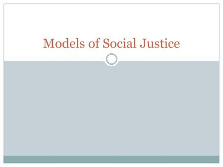 Models of Social Justice. What is Social Justice? Catholic Teaching We must foster the Common Good We must care for the well being of all people in the.