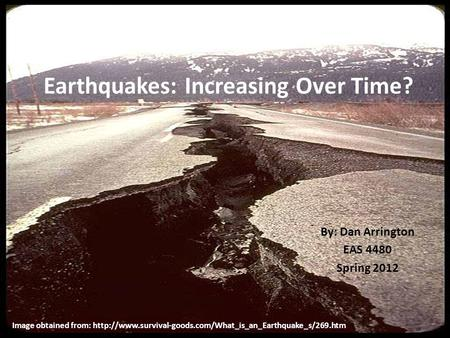 Earthquakes: Increasing Over Time? By: Dan Arrington EAS 4480 Spring 2012 Image obtained from: