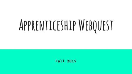 Apprenticeship Webquest Fall 2015. List the apprenticeship requirements 1. High school diploma or a GED 2. Adequate grade in relevant course, especially.