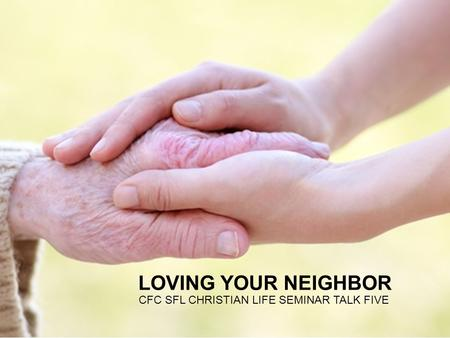 LOVING YOUR NEIGHBOR CFC SFL CHRISTIAN LIFE SEMINAR TALK FIVE.