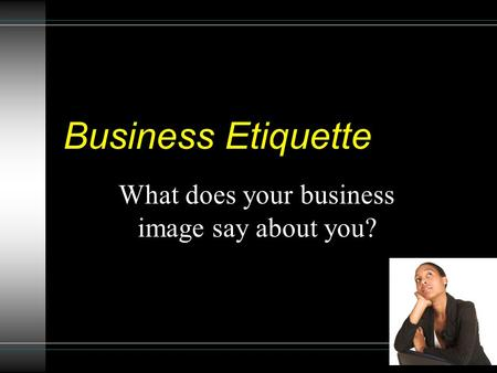 Business Etiquette What does your business image say about you?
