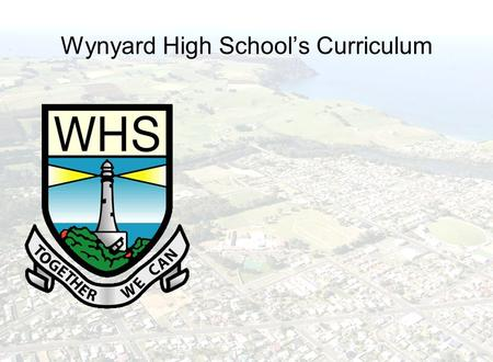 Wynyard High School's Curriculum. What is it that we most want students to leave Wynyard High School with? Literacy and numeracy skills that will allow.