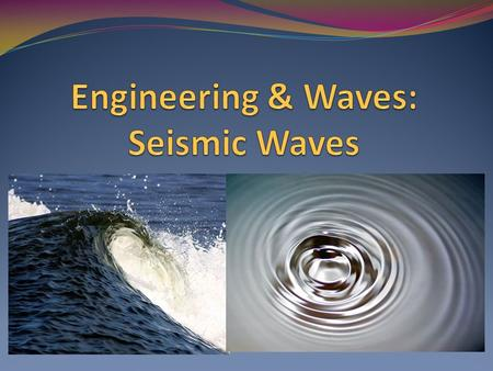 Engineering Waves Overview In this lesson, we will learn about: What are waves? What are different types of waves? How do waves travel? How do waves relate.