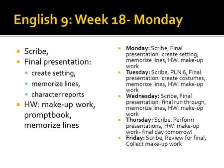  Scribe,  Final presentation:  create setting,  memorize lines,  character reports  HW: make-up work, promptbook, memorize lines  Monday: Scribe,