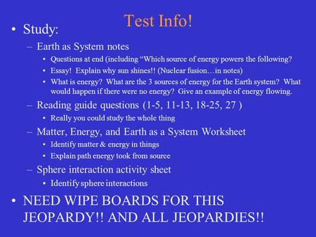 "Test Info! Study: –Earth as System notes Questions at end (including ""Which source of energy powers the following? Essay! Explain why sun shines!! (Nuclear."