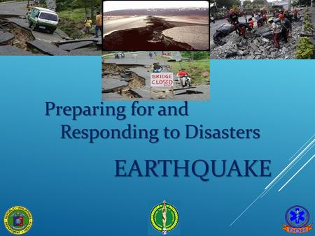EARTHQUAKE Preparing for and Responding to Disasters.