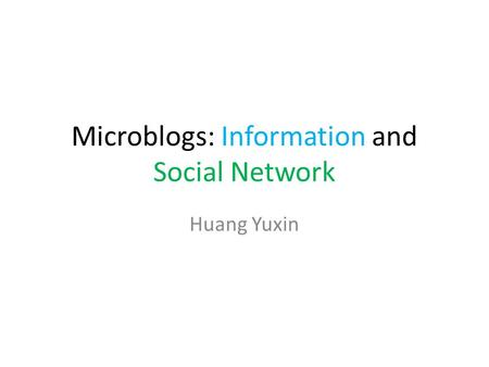 Microblogs: Information and Social Network Huang Yuxin.