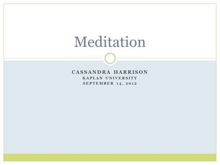 CASSANDRA HARRISON KAPLAN UNIVERSITY SEPTEMBER 14, 2012 Meditation.