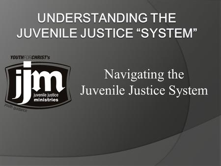 Navigating the Juvenile Justice System.  Taxpayers save $2 million for each child who is prevented from beginning a life of crime  20% of teens live.