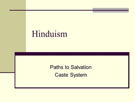 Hinduism Paths to Salvation Caste System. Paths to Salvation - Yoga Dharma - One's moral and sacred duty as defined by: their stage in life (student /