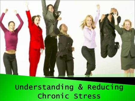 Understanding & Reducing Chronic Stress.  What Motivates or Drives You?  Are You as Healthy as you thought you would be at the age you are now?  Would.