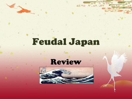 "Feudal Japan Review Samurai Warriors  samurai: ""to serve""  Bushido: ""way of the warrior""  Click here to access pictures and interesting information!here."