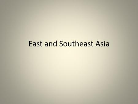 East and Southeast Asia. Objectives: I know I am successful when … I can list the physical attributes for this region. I can list the seas and rivers.