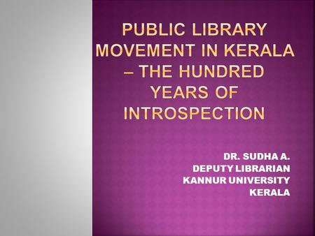 PUBLIC LIBRARY MOVEMENT IN KERALA – THE HUNDRED YEARS OF INTROSPECTION