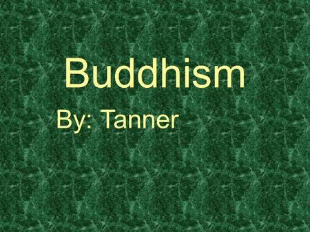 Buddhism By: Tanner. What is Buddhism? Buddhism is a major world religion, or in a better sense, philosophy. It is the 4 th largest religion of the world,