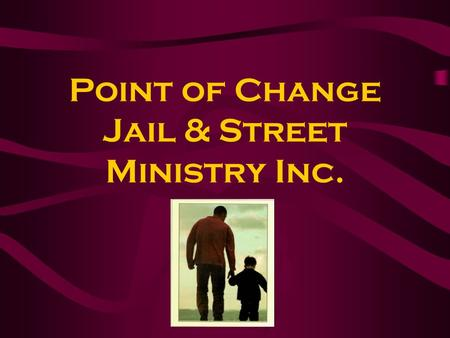 Point of Change Jail & Street Ministry Inc.. Changing Dysfunctional Thinking Cognitive Renewal Anger / Stress Management Creating Core Values Conflict.