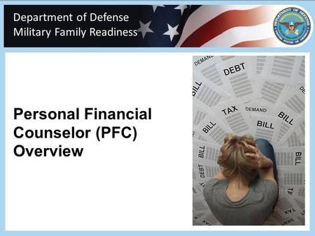 Personal Financial Counselor (PFC) Overview Department of Defense Military Family Readiness Readiness.