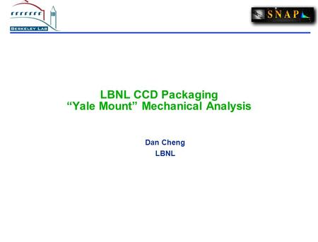 "LBNL CCD Packaging ""Yale Mount"" Mechanical Analysis Dan Cheng LBNL."