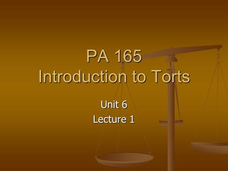PA 165 Introduction to Torts Unit 6 Lecture 1. Midterm Exam Follow Up Review on Monday, October 3: Unit 6 Lecture 2.