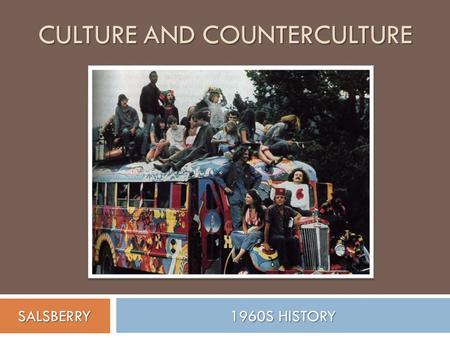 CULTURE AND COUNTERCULTURE 1960S HISTORY SALSBERRY.
